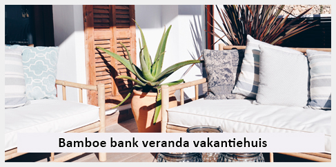 bamboe tuinbank inrichting veranda vakantie huis in Spanje